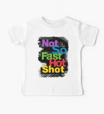 not so fast hot shot Baby Tee