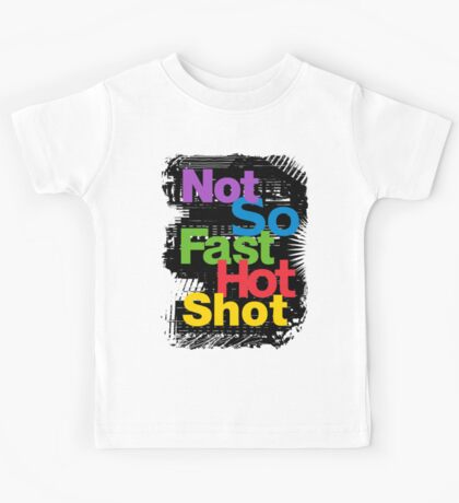 not so fast hot shot Kids Clothes