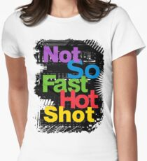 not so fast hot shot Women's Fitted T-Shirt