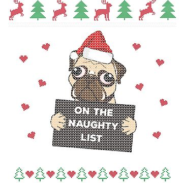 Ugly Christmas PUG On The Naughty List Funny Gift by BlueBerry-Pengu