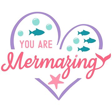 You Are Mermazing by JakeRhodes