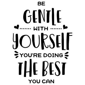 'Be Gentle With Yourself You''re Doing The Best You Can' by JakeRhodes