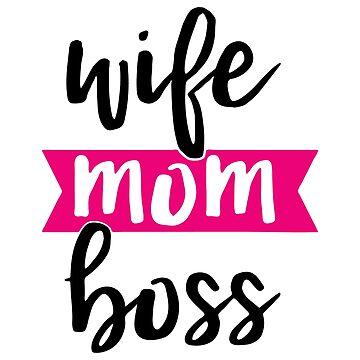 Wife Mom Boss by JakeRhodes
