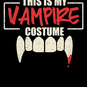 This Is My Vampire Costume Halloween Party Scary by kieranight