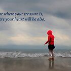 Where Your Treasure is Your Heart Will be Also by Kathy Weaver