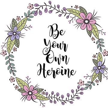 Be Your Own Heroine by WordyDi