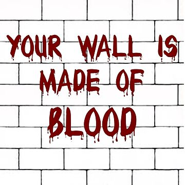 Wall is made of blood by lucasbrondi