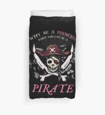 Why Be A Princess When You Can Be A Pirate Funny Shirt Gift Duvet Cover