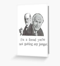 I'm A Freud You're Not Getting Any Junger Greeting Card