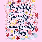 Completely and perfectly, and incandescently happy! ~Jane Austen Quote, Pride and Prejudice by SleeplessLady