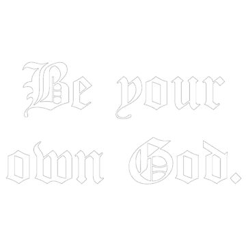 Be Your Own God by pinkbloodshop