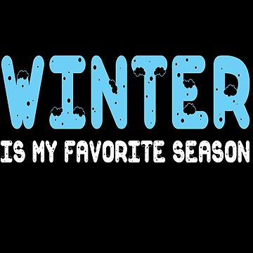 Winter Is My Favorite Season by iwaygifts