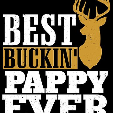 Best Buckin' Pappy ever, T Shirt Gift for Papa/Grandpa  by BBPDesigns