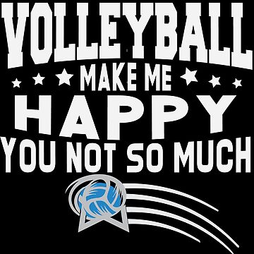 Volleyball Make My Happy You Not So Much by overstyle