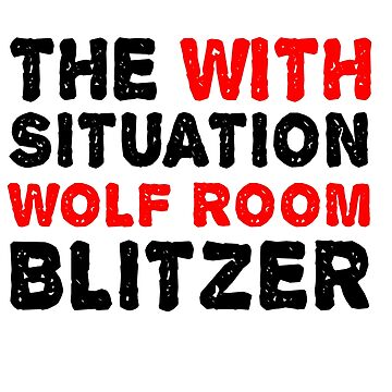 The With Situation Wolf Room Blitzer by birdeyes