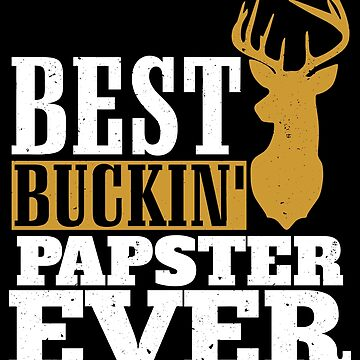 Best Buckin' Papster ever, T Shirt Gift for Papa/Grandpa  by BBPDesigns