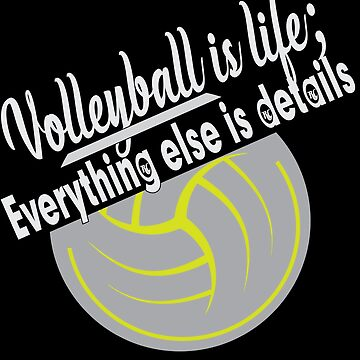 Volleyball Is Life Everything Else Is Details by overstyle