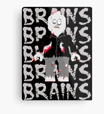 BRAINS BRAINS BRAINS BRAINS BRAINS Metal Print