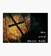 His Love Never Ends Photographic Print