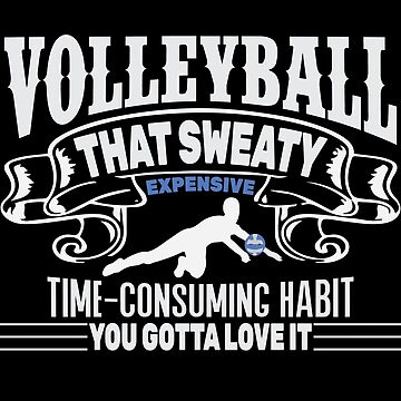 Volleyball That Sweaty Expensive Time Consuming Habit by overstyle