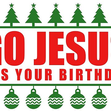 Go Jesus It's Your Birthday by collection-life