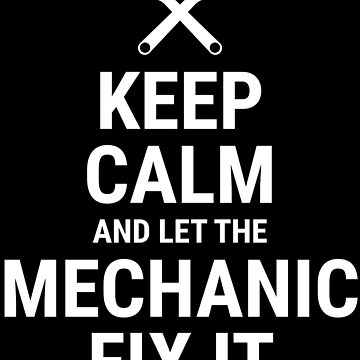 Keep Calm And Let The Mechanic Fix It T-Shirt by zcecmza
