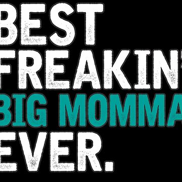 Best Freakin' Big Momma Ever, T Shirt Gift for Mama/Grandma  by BBPDesigns