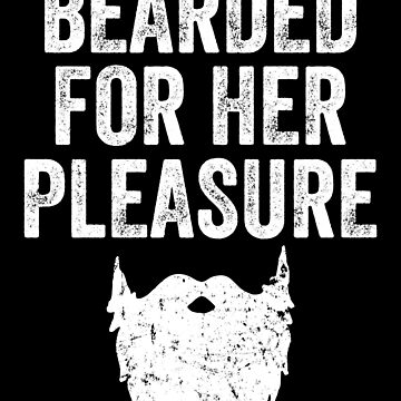Bearded for her pleasure - funny beard by alexmichel