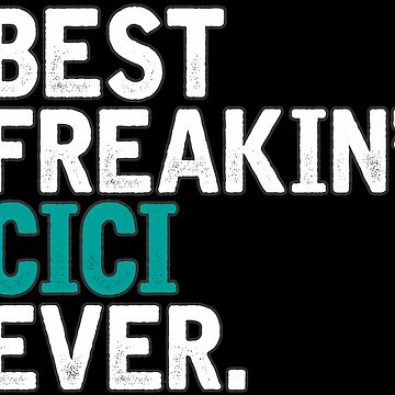 Best Freakin' Cici Ever, T Shirt Gift for Mama/Grandma  by BBPDesigns