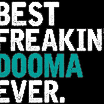 Best Freakin' Dooma Ever, T Shirt Gift for Mama/Grandma  by BBPDesigns