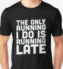 The only running I do Unisex T-Shirt