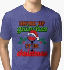 Druink Up Grinches Its Christmas Tri-blend T-Shirt