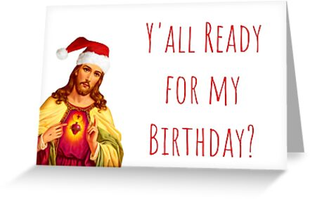 Funny Jesus Christmas Card Quotes Gifts Presents Ya39ll Ready For My Birthday Meme Greeting Cards Husband Wife Mum Dad Best Friends