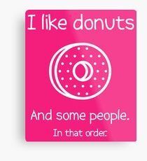 I Like Donuts And Some People. In That Order. Metal Print