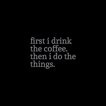 First i drink coffee then i do the things by bainermarket