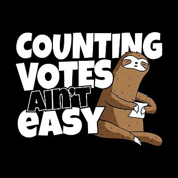 Counting Votes Aint Easy |Funny Election Vote and Voter Fraud Political by stockwell315