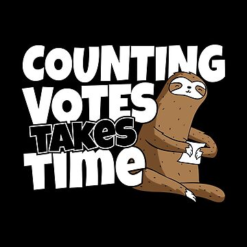 Counting Votes Takes Time | Funny Election Vote and Voter Fraud Political by stockwell315