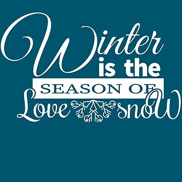Winter Is The Season Of Love Snow by iwaygifts