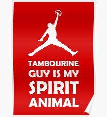 Tambourine Guy is my Spirit Animal Poster