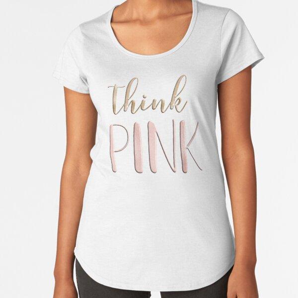 Think pink Premium Scoop T-Shirt