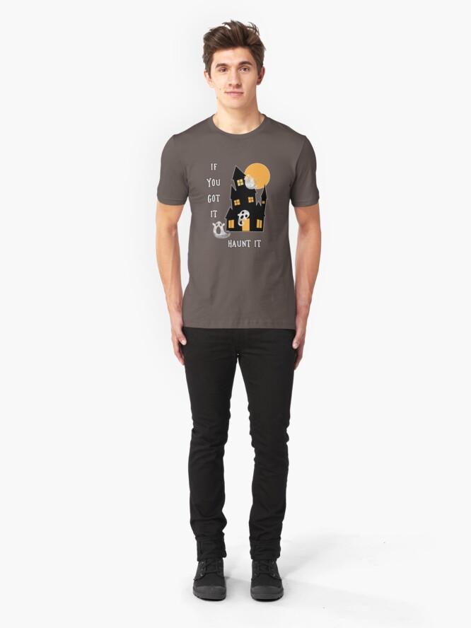 Alternate view of If You Got It Haunt It Slim Fit T-Shirt