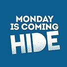 Monday is Coming! Hide! by SleeplessLady