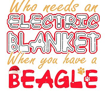 Christmas Beagle Who Needs an Electric Blanket When You Have a Beagle by KanigMarketplac