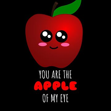 You Are The Apple Of My Eye Cute Apple Pun by DogBoo