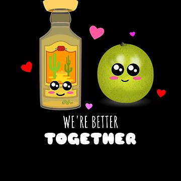 We're Better Together Cute Tequila and Lime Pun by DogBoo