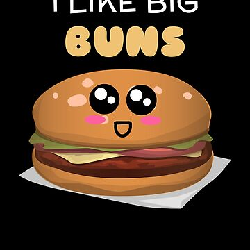 I Like Big Buns Funny Burger Pun by DogBoo