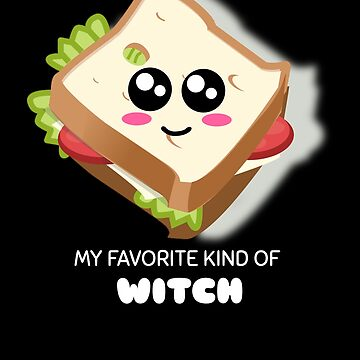 My Favorite Kind Of Witch Cute Sandwich Pun by DogBoo