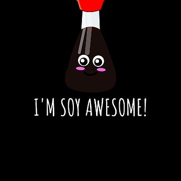 I'm Soy Awesome Cute Soy Sauce Pun by DogBoo