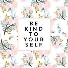 Be Kind To Yourself by TheLoveShop