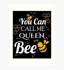 You Can Call Me Queen Bee Art Print